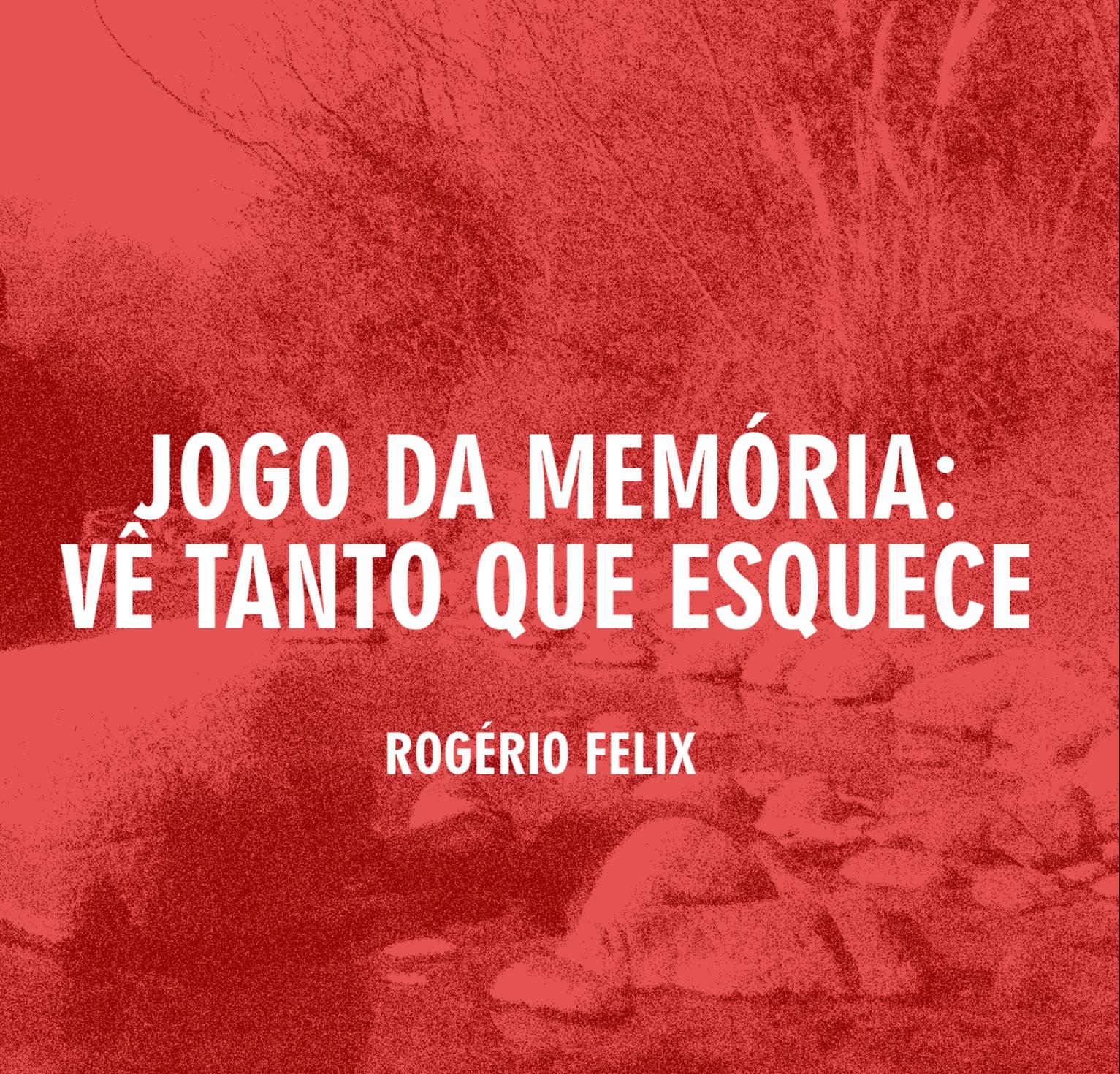 Jogo da Memória: vê tanto que esquece - Rogério Felix