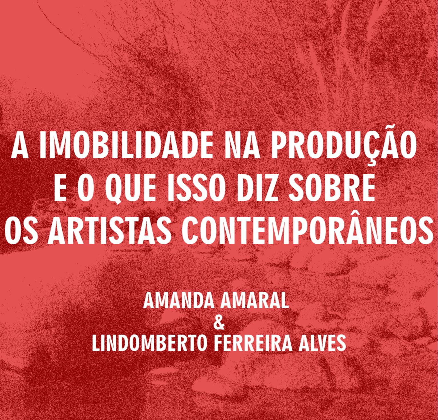 A imobilidade na produção e o que isso diz sobre os artistas contemporâneos - Amanda Amaral & Lindomberto Ferreira Alves