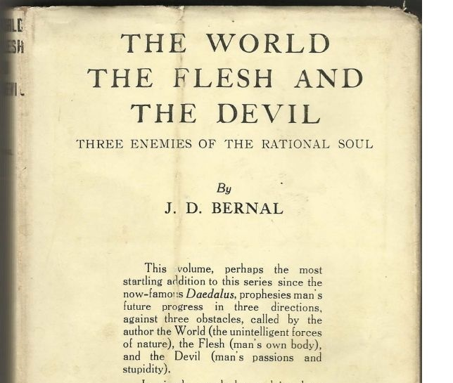 The World, the Flesh, and the Devil, by J.D. Bernal