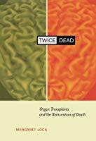 Twice Dead: Organ Transplants and the Reinvention of Death,  by Margaret Lock