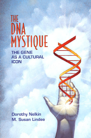 The DNA Mystique, by Dorothy Nelkin and Susan Lindee