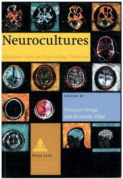 Neurocultures: Glimpses Into an Expanding Universe, by Fernando Vidal and Francisco Ortega