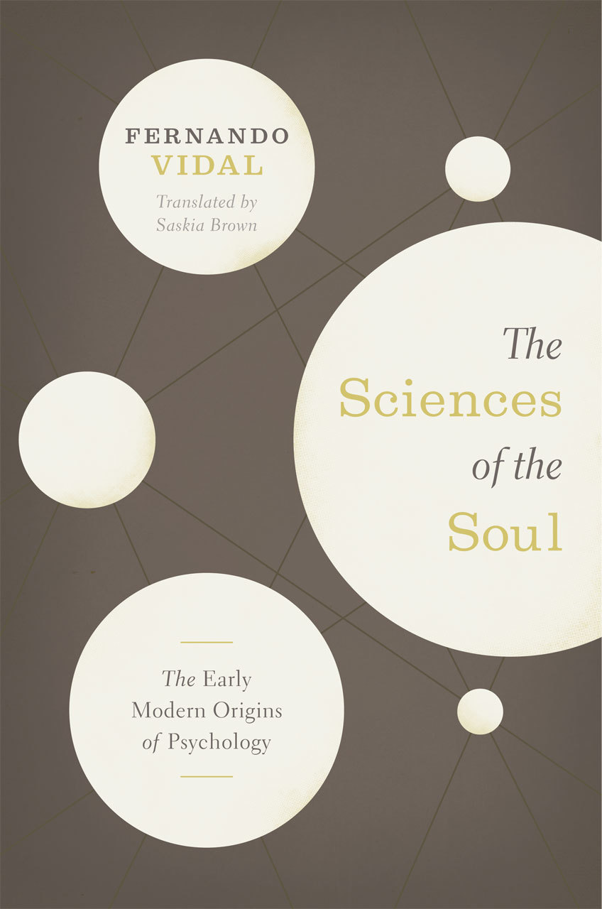 The Sciences of the Soul: The Early Modern Origins of Psychology, by Fernando Vidal