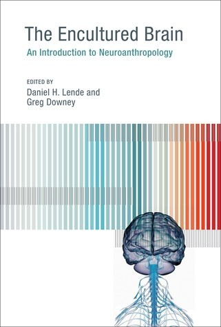 The Encultured Brain, by Greg Downey and Daniel H. Lende