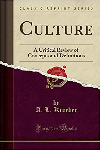 Culture: A Critical Review of Concepts and Definitions, by Alfred Kroeber and Clyde Kluckhohn