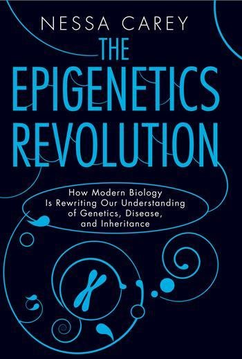 The Epigenetics Revolution, by Nessa Carey