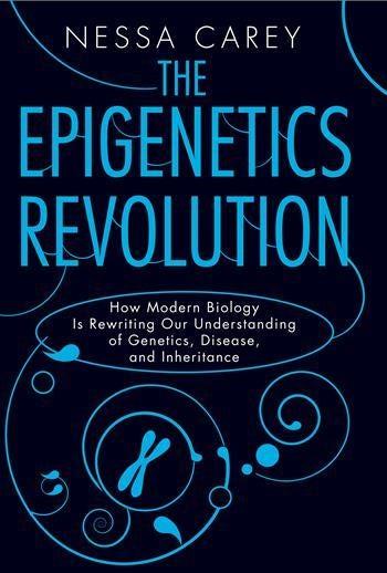 The Epigenetics Revolution, by Nessa Carey