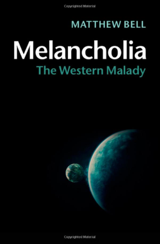 Melancholia: The Western Malady, by Matthew Bell