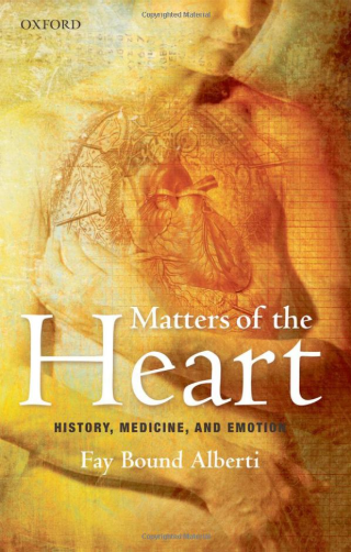 Matters of the Heart: History, Medicine, and Emotion, by Fay Bound Alberti