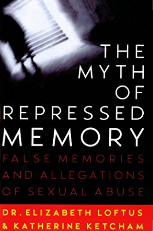 The Myth of Repressed Memory: False Memories and Allegations of Sexual Abuse, by Loftus and Ketcham